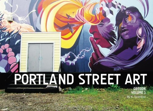 9780988272088: Portland Street Art Volume One: A Visual Time Capsule Beyond Graffiti