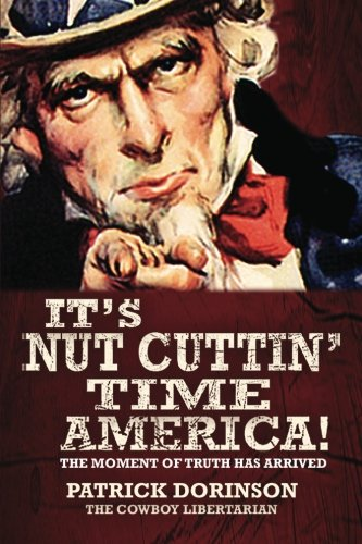9780988281103: It's Nut Cuttin' Time, America!: The Moment of Truth Has Arrived