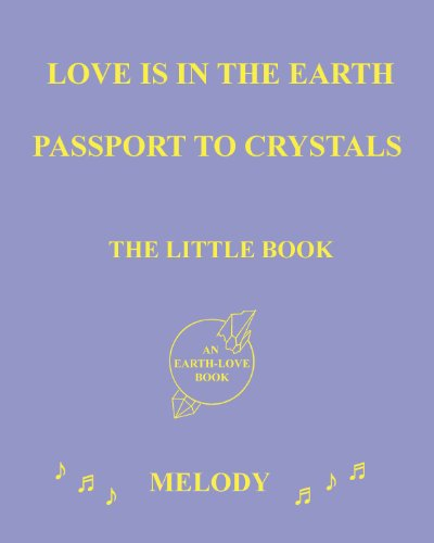 Love is in the Earth: Passport to Crystals - The Little Book (0988284774) by Melody