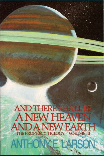 And There Shall Be a New Heaven And a New Earth - The Prophecy Trilogy - Vol. III: Anthony E. ...