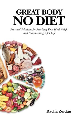 Great Body No Diet: Practical Solutions for Reaching Your Ideal Weight and Maintaining It for Life:...