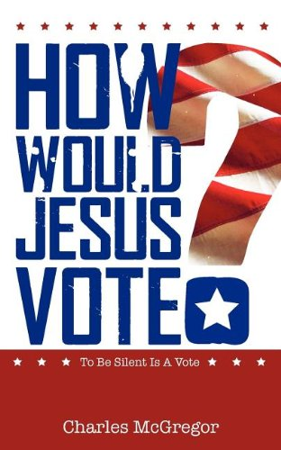 9780988291706: How Would Jesus Vote?