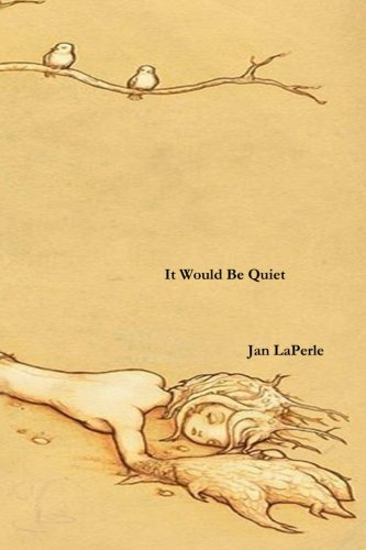 It Would be Quiet: Laperle, Jan
