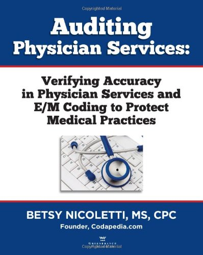 9780988304024: Auditing Physician Services: Verifying Accuracy in Physician Services and E/M Coding to Protect Medical Practices