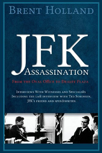 The JFK Assassination from the Oval Office to Dealey Plaza: Holland, Brent