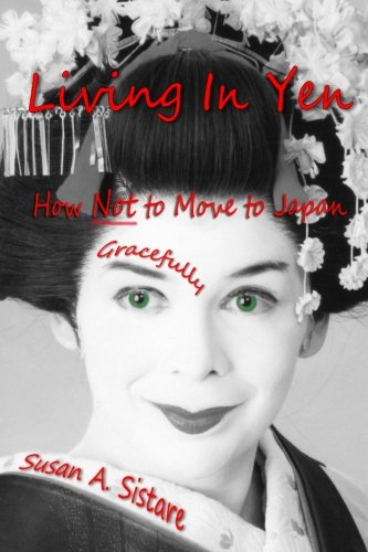 9780988319103: Living In Yen: How Not to Move to Japan Gracefully