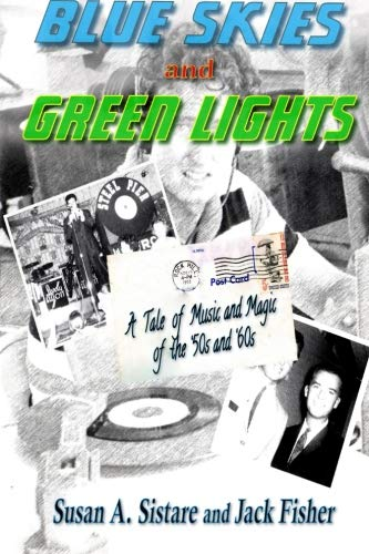 9780988319134: Blue Skies and Green Lights: A Tale of Music and Magic of the '50s and '60s