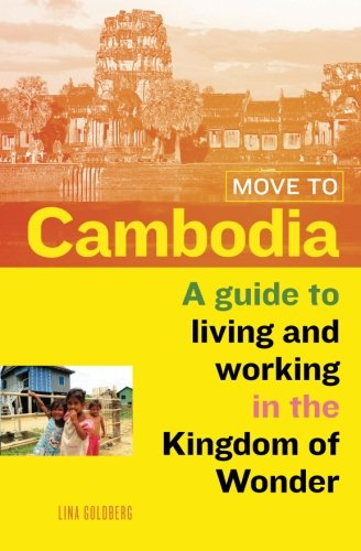 9780988322417: Move to Cambodia: A guide to living and working in the Kingdom of Wonder