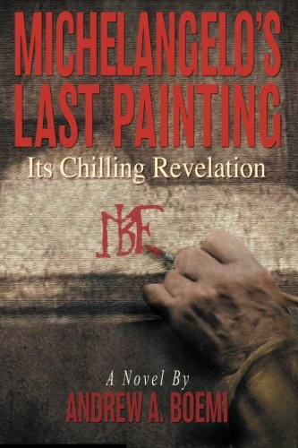 9780988322912: Michelangelo's Last Painting: Its Chilling Revelation