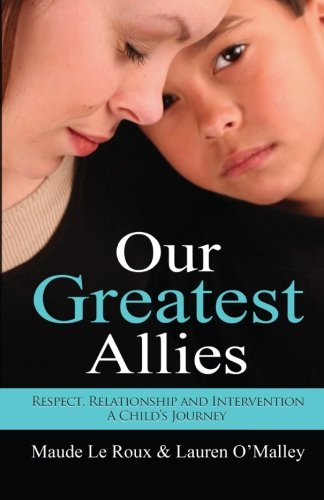 9780988328839: Our Greatest Allies: Respect, Relationship and Intervention... a Child's Journey
