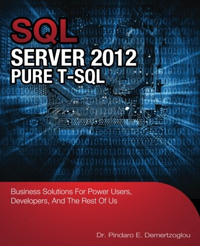 9780988330030: Sql Server 2012 Pure T-SQL: Business Solutions for Power Users, Developers, and the Rest of Us
