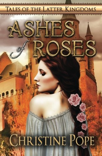 Ashes of Roses (Tales of the Latter Kingdoms) (Volume 4): Pope, Christine