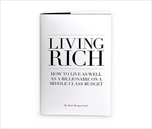 Living Rich: How To Live As Well As a Billionaire on a Middle Class Budget