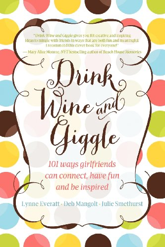 9780988337008: Drink Wine and Giggle: 101 Ways Girlfriends Can Connect, Have Fun and Be Inspired