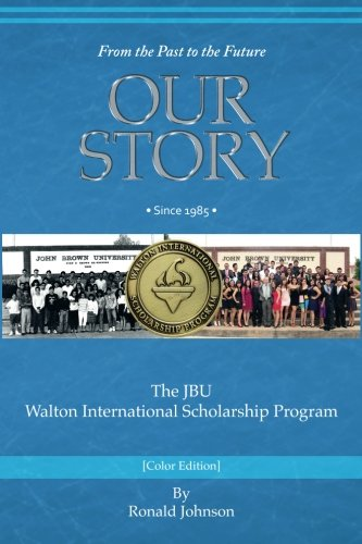 9780988342323: Our Story: The JBU Walton International Scholarship Program (Color Edition)