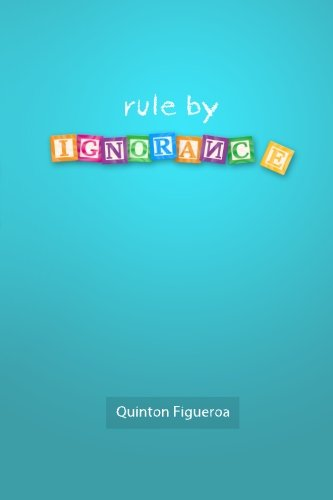 9780988342712: Rule By Ignorance