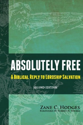 9780988347205: Absolutely Free: A Biblical Reply to Lordship Salvation