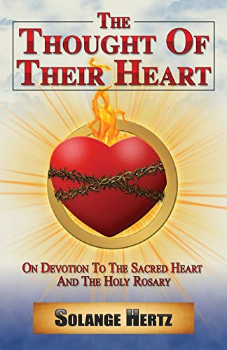 The Thought of Their Heart: On Devotion to the Sacred Heart and the Holy Rosary: Solange Hertz