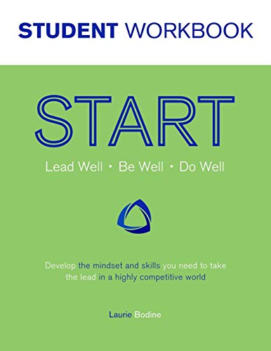 9780988359932: START Student Workbook: Lead Well, Be Well, Do Well: Develop the mindset and skills you need to take the lead in a highly competitive world