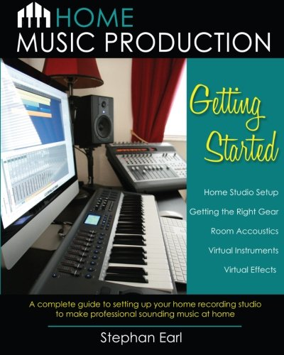 9780988367012: Home Music Production: Getting Started: A complete guide to setting up your home recording studio to make professional sounding music at home