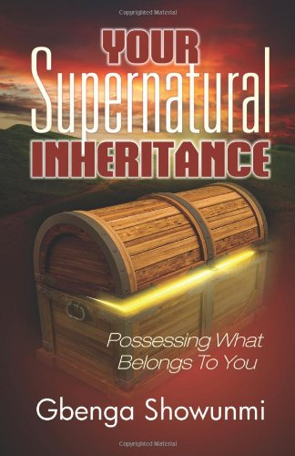 9780988370760: Your Supernatural Inheritance: Possessing What Belongs to you