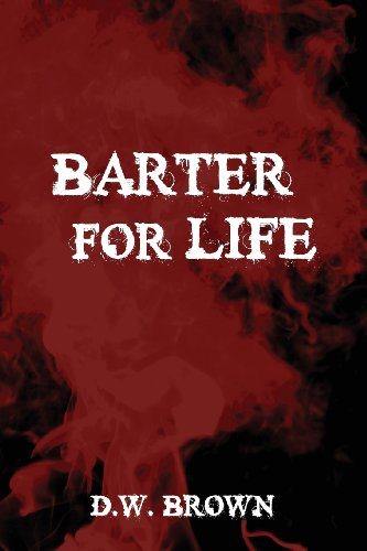 Barter for Life: Brown, D. W.