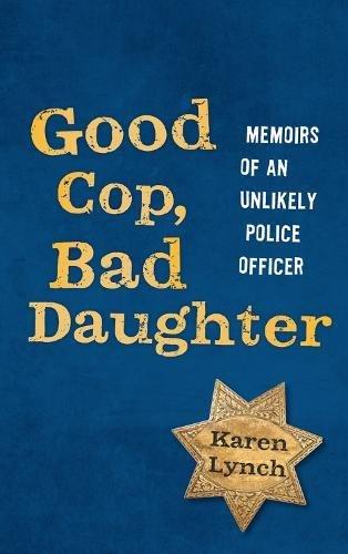 Good Cop, Bad Daughter : Memoirs of: Karen Lynch