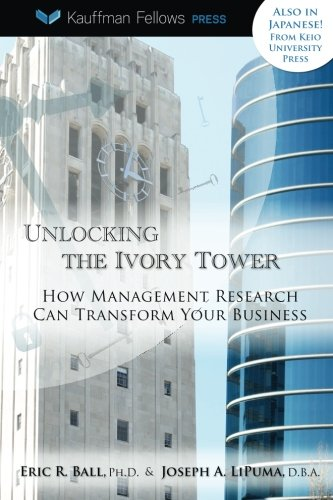 Unlocking the Ivory Tower: How Management Research: Ball, Eric R.,