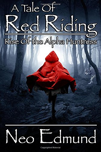 9780988380837: A Tale of Red Riding: Rise of the Alpha Huntress