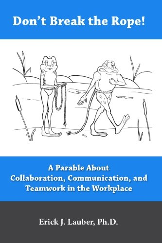 9780988382923: Don't Break the Rope!: A Parable About Collaboration, Communication, and Teamwork in the Workplace