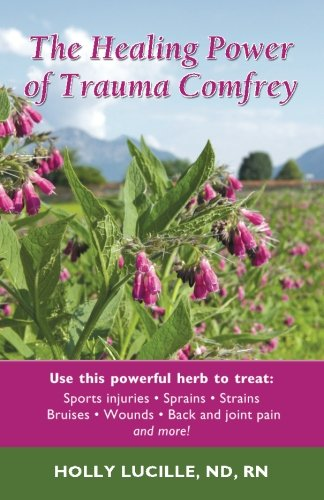 9780988386617: The Healing Power of Trauma Comfrey: Soothe Injuries, Wounds, Back, Joint and Muscle Pain Naturallyain