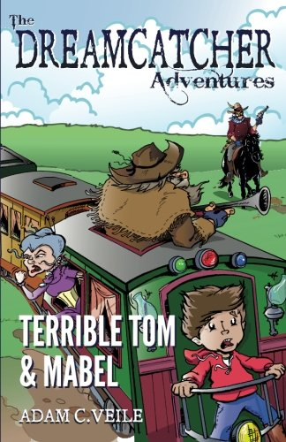 The Dreamcatcher Adventures Terrible Tom Mabel Volume: Adam C. Veile