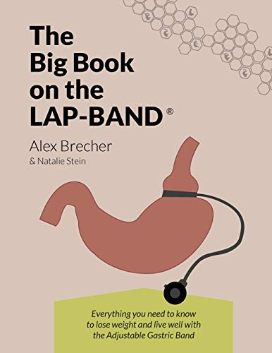 The Big Book on the Lap-Band: Everything You Need to Know to Lose Weight and Live Well with the ...