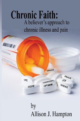 Chronic Faith: A Believers Approach to Chronic Illness and Pain: Allison J. Hampton