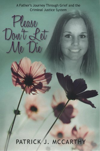Please Don't Let Me Die: A Father's Journey Through Grief and the Criminal Justice System (0988396211) by Patrick McCarthy