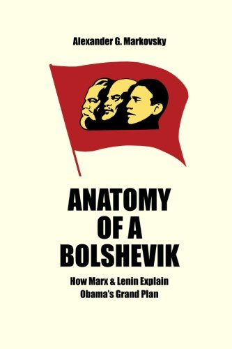 9780988396425: Anatomy of a Bolshevik: How Marx & Lenin Explain Obama's Grand Plan