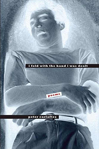 I Fold With the Hand I Was Dealt: Poems: Carlaftes, Peter