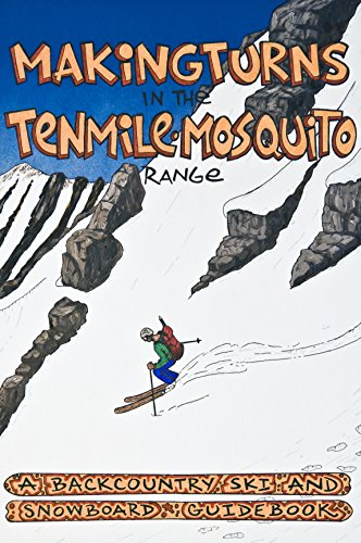 9780988401204: Makingturns in the Tenmile/Mosquito Range, A Backcountry Ski and Snowboard Guidebook
