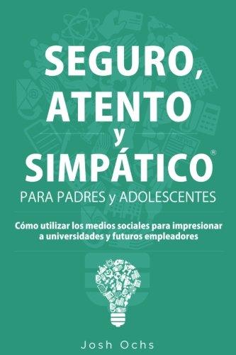 9780988403932: Seguro, Atento y Simpático: Cómo utilizar los medios sociales para impresionar a universidades y a futuros empleadores