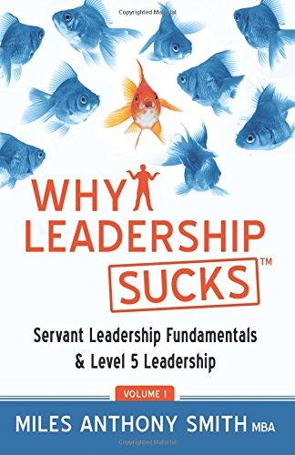 9780988405301: Why Leadership Sucks™: Fundamentals of Level 5 Leadership and Servant Leadership