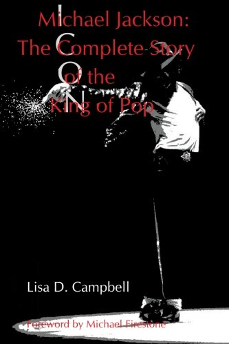 Michael Jackson: The Complete Story of the King of Pop: Campbell, Lisa D.