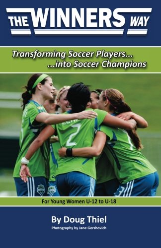 9780988415010: The Winners Way for Young Women U-12 to U-18: Transforming Soccer Players into Soccer Champions
