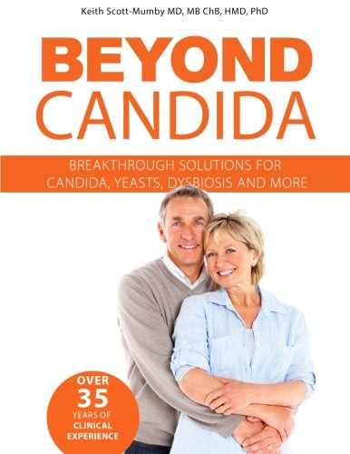Beyond Candida: Breakthrough Solutions for Candida, Yeasts, Dysbiosis and More: Scott-Mumby, Keith