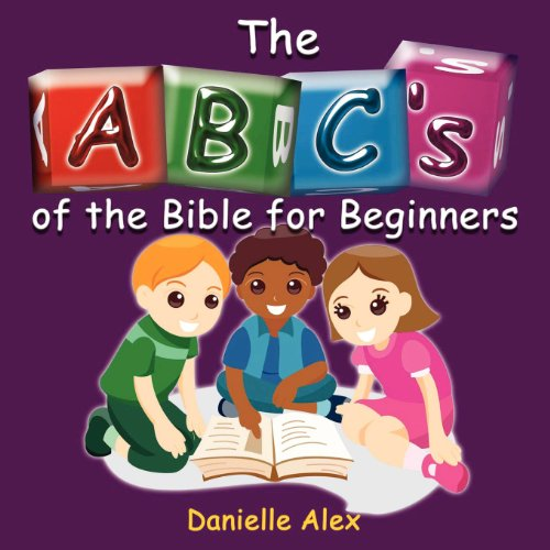 ABCs of the Bible for Beginners: Danielle Alex