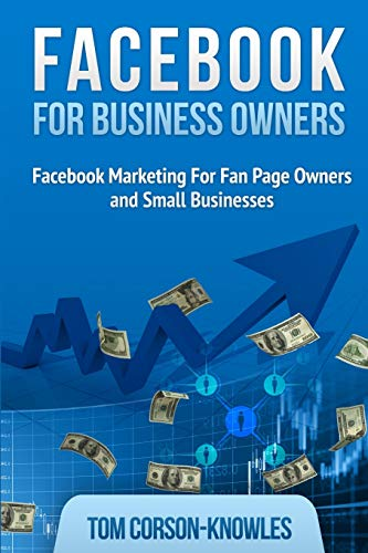 Facebook for Business Owners: Facebook Marketing For Fan Page Owners and Small Businesses (Social ...