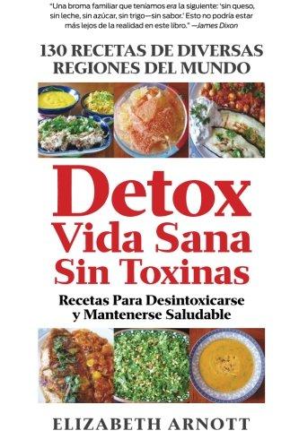 9780988433731: Detox Vida Sana Sin Toxinas: 130 Recetas de Diversas Regiones del Mundo Para Desintoxicarse y Mantenerse Saludable (Spanish Edition)