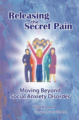 9780988434202: Releasing The Secret Pain: Moving Beyond Social Anxiety Disorder