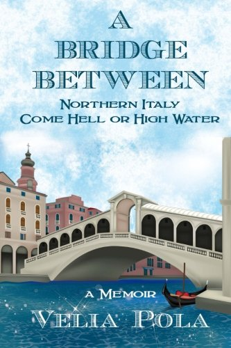 9780988437302: A Bridge Between: Northern Italy Come Hell or High Water