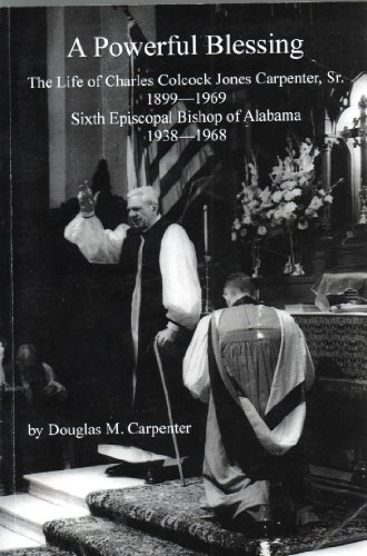 9780988441101: A Powerful Blessing: The Life of Charles Colcock Jones Carpenter, Sr.