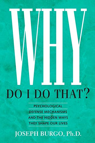 9780988443129: Why Do I Do That?: Psychological Defense Mechanisms and the Hidden Ways They Shape Our Lives